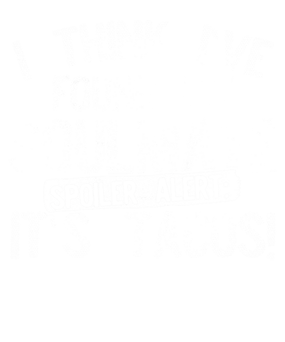 I Think Ive Found My Soulmate Spoiler Alert its Tacos
