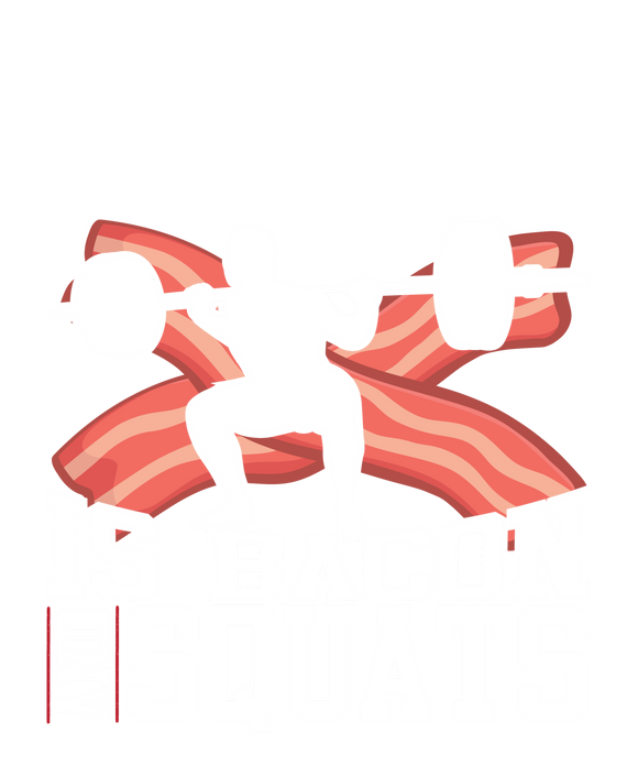Bacon and Squats Male