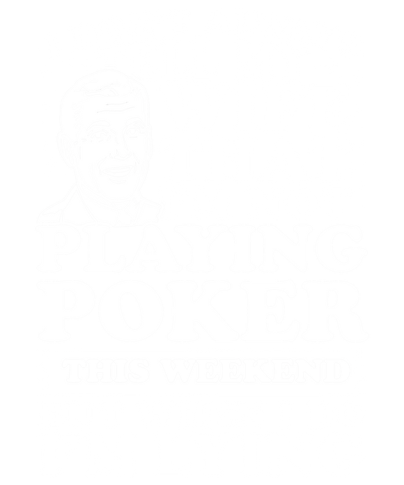 I Don't Always Tell My Wife That I'M Not Playing Poker This Weekend But When I Do I'M Lying