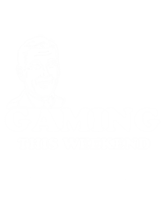 I Don't Always Tell My Wife That I'M Not Gaming This Weekend But When I Do I'M Lying