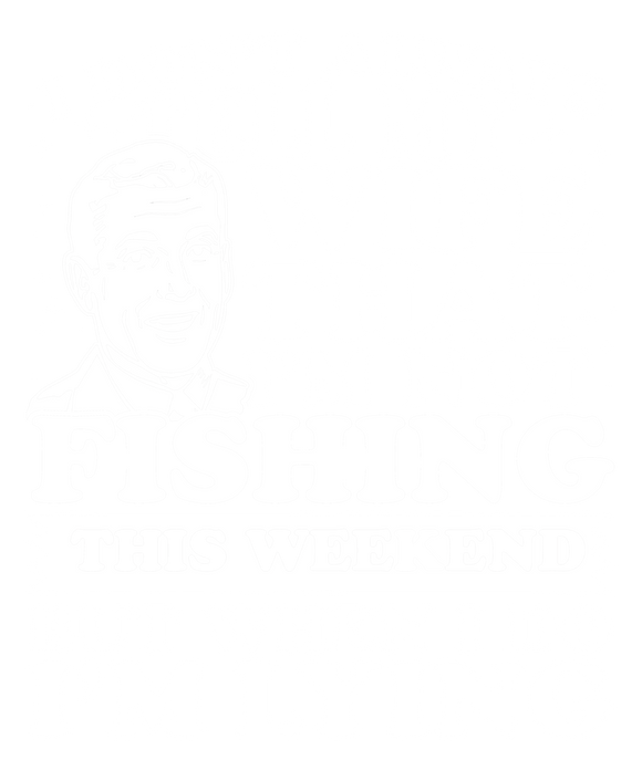 I Don't Always Tell My Wife That I'M Not Fishing This Weekend But When I Do I'M Lying