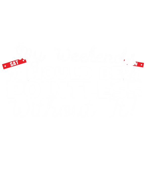 Cycling My Weekends Would Be Pointless Without it!