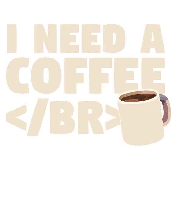 I Need A Coffee Break </BR>
