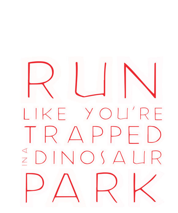 Run Like You Are Trapped In A Dinosaur Park