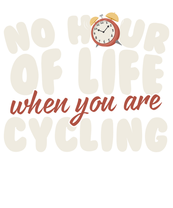 No Hour of Life is Wasted With A Cycling
