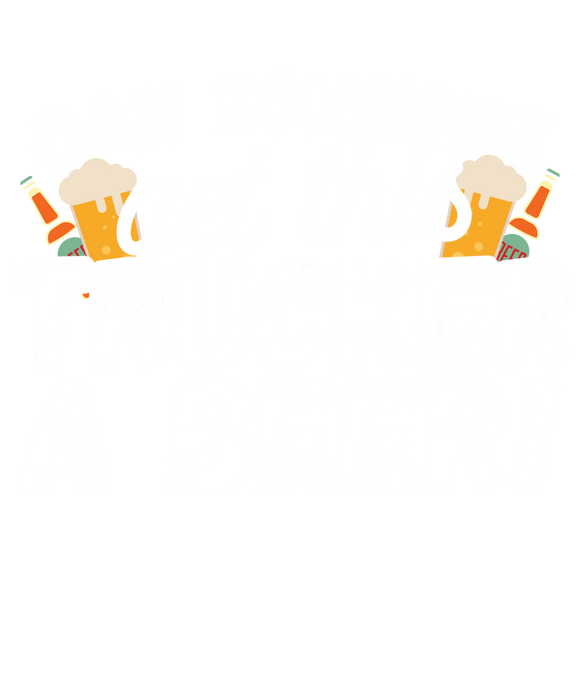 Can Someone Get Trucker a Beer!