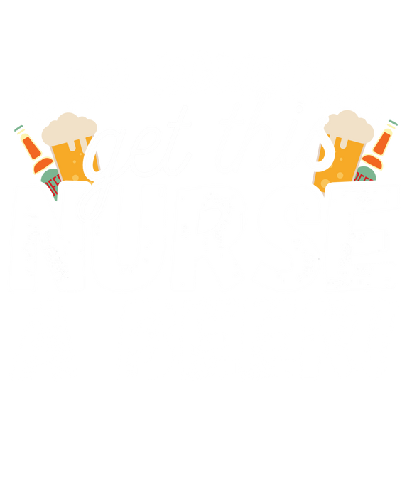Can Someone Get This Nurse a Beer!