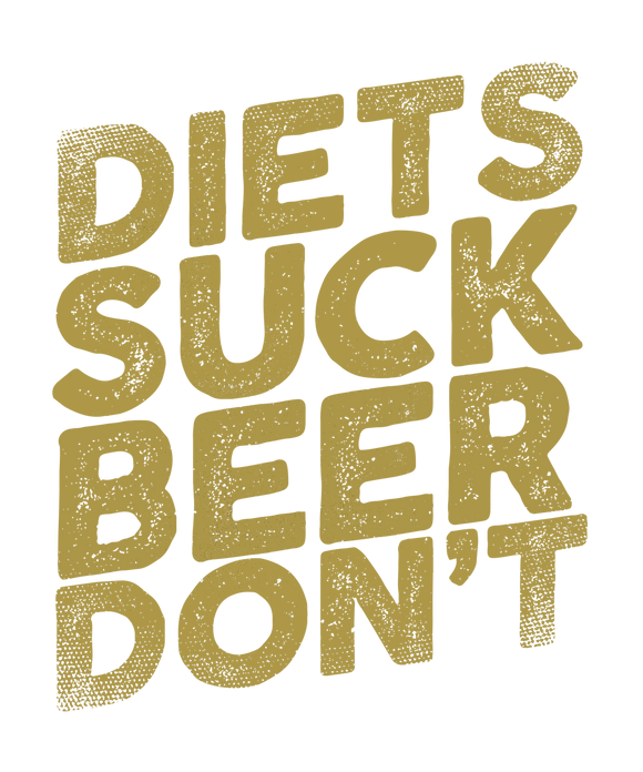 Diets Suck Beer Don't