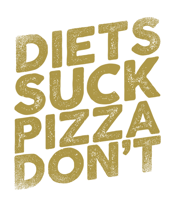 Diets Suck Pizza Don't