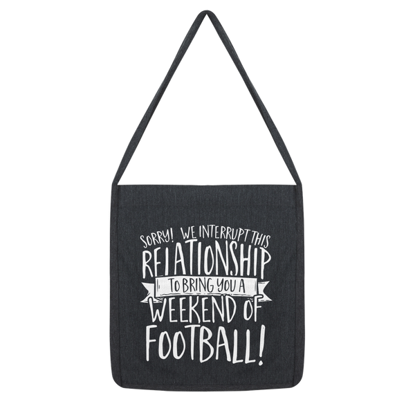Sorry We Interrupt This Relationship To Bring You A Weekend Of Football! Classic Tote Bag