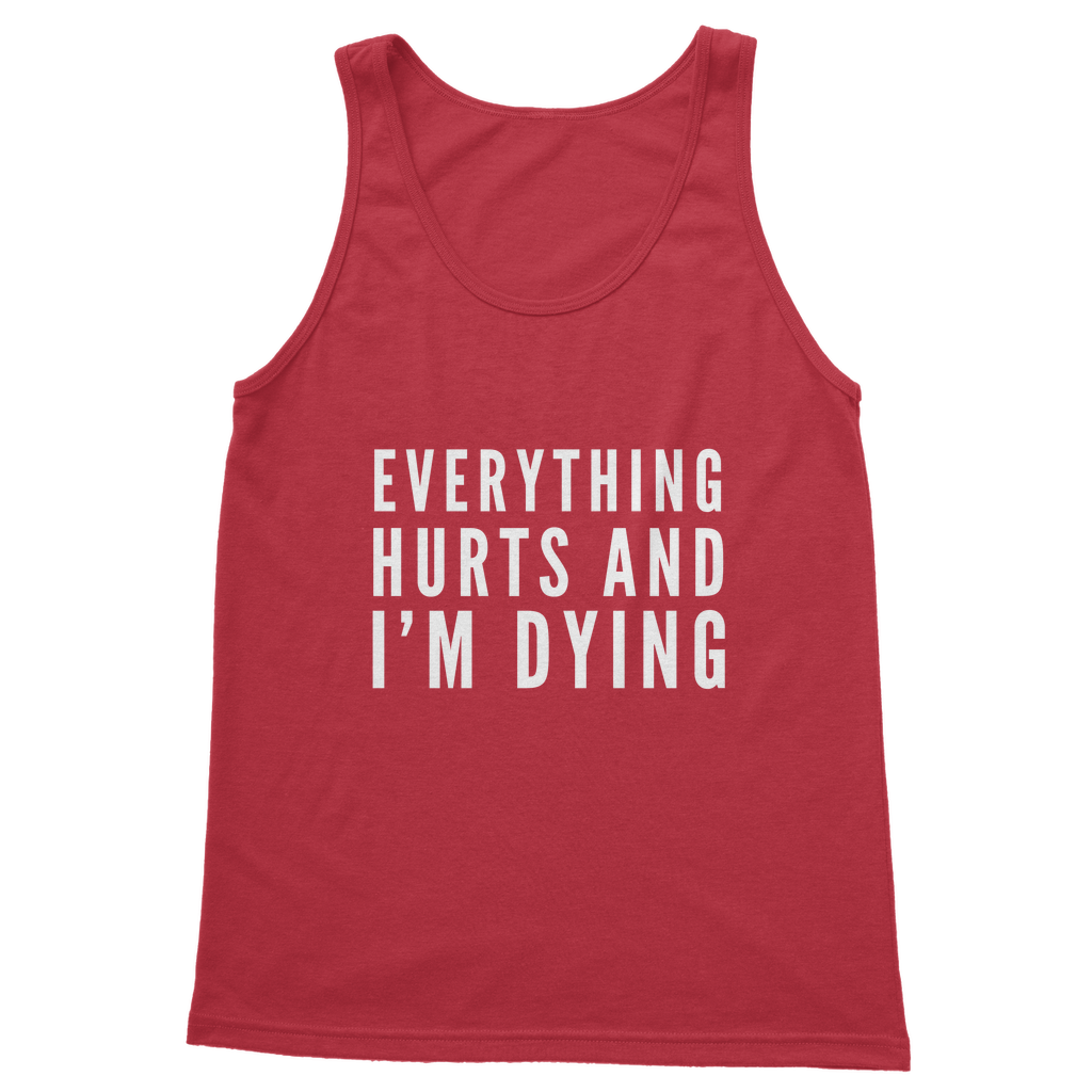 13aeacbc9f849 Everything Hurts And I m Dying Classic Women s Tank Top – Challenge ...