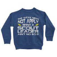 The Weak Need Not Apply Being a Scout Leader Aint No 9 to 5 Classic Kids Sweatshirt