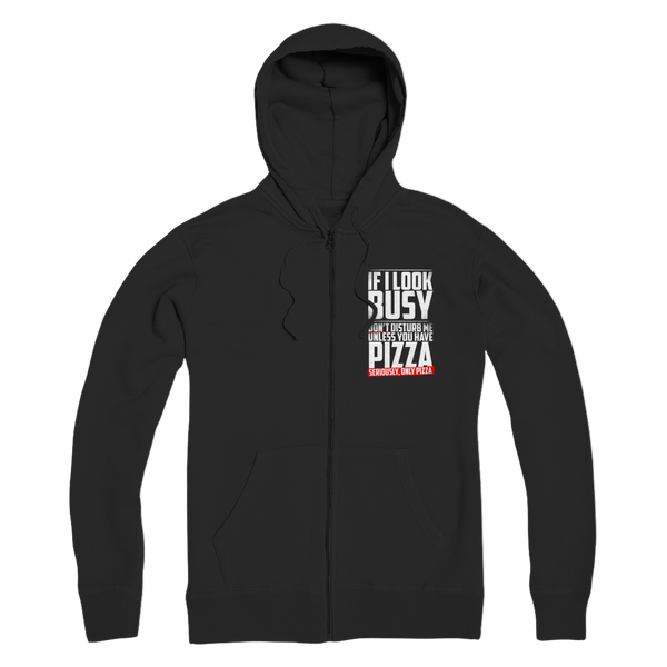 If I Look Busy Don't Disturb Me Unless You Plan To Take Me Pizza Seriously. Only Pizza Premium Adult Zip Hoodie