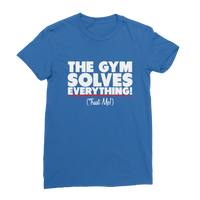 The Gym Solves Everything! (Trust Me!) Premium Jersey Women's T-Shirt