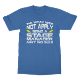 The Weak Need Not Apply Being a Stage Manager Aint No 9 to 5 Classic Adult T-Shirt