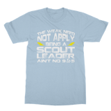 The Weak Need Not Apply Being a Scout Leader Aint No 9 to 5 Classic Adult T-Shirt