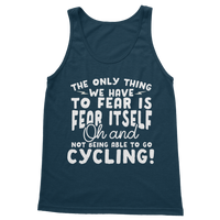 The Only Thing We Have To Fear is Fear Itself Oh and Not Being Able To Go Cycling! Classic Women's Tank Top