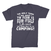 The Only Thing We Have To Fear is Fear Itself Oh and Not Being Able To Go Camping! Premium Jersey Men's T-Shirt
