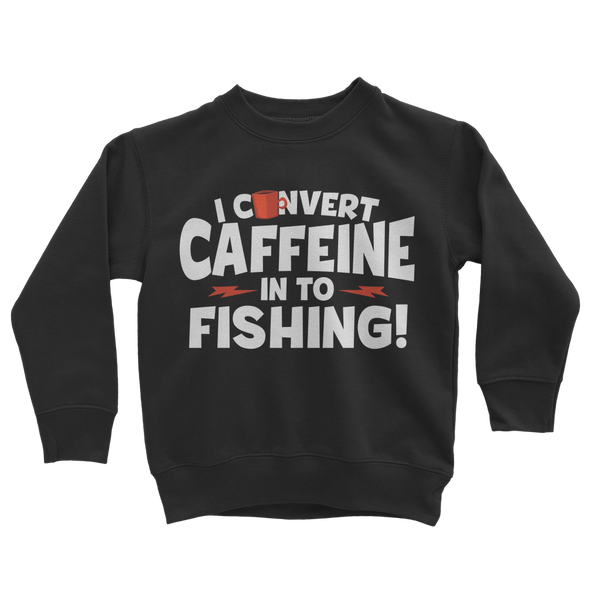 I Convert Caffeine into Fishing Classic Kids Sweatshirt