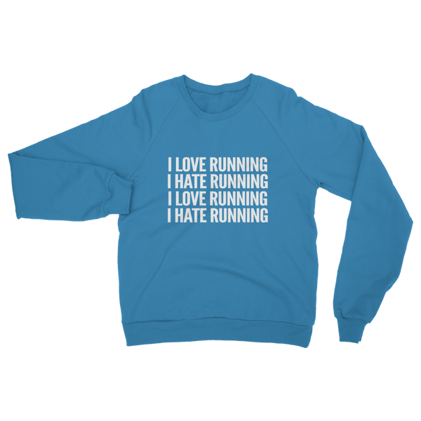 I Love Running I Hate Running Classic Adult Sweatshirt