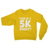 This Is A 5k Right? Classic Adult Sweatshirt