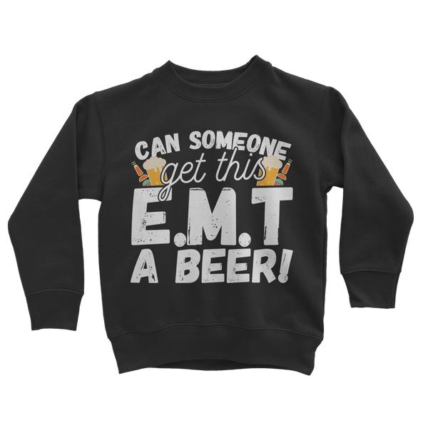 Can Someone Get This E.M.T a Beer! Classic Kids Sweatshirt