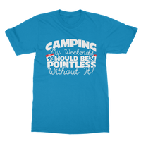 Camping My Weekends Would Be Pointless Without it! Classic Adult T-Shirt