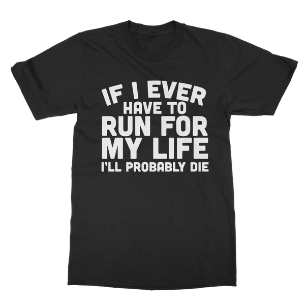 If I Ever Have To Run For My Life I'll Probably Die Classic Adult T-Shirt