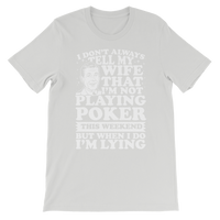 I Don't Always Tell My Wife That I'M Not Playing Poker This Weekend But When I Do I'M Lying Premium Kids T-Shirt