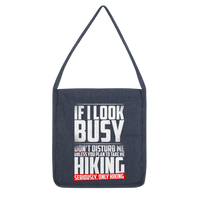 If I Look Busy Don't Disturb Me Unless You Plan To Take Me Hiking Seriously. Only Hiking Classic Tote Bag