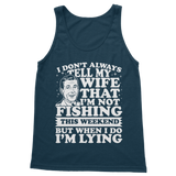 I Don't Always Tell My Wife That I'M Not Fishing This Weekend But When I Do I'M Lying Classic Adult Tank Top