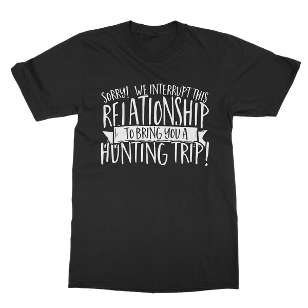 Sorry We Interrupt This Relationship To Bring You A Hunting Trip Classic Adult T-Shirt