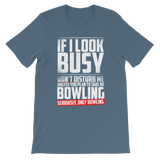 If I Look Busy Don't Disturb Me Unless You Plan To Take Me Bowling Seriously. Only Bowling Classic Kids T-Shirt