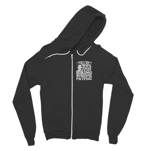 I Don't Always Tell My Wife That I'M Not Hiking This Weekend But When I Do I'M Lying Classic Adult Zip Hoodie