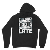 The Only Running I Do Is Running Late Classic Adult Hoodie