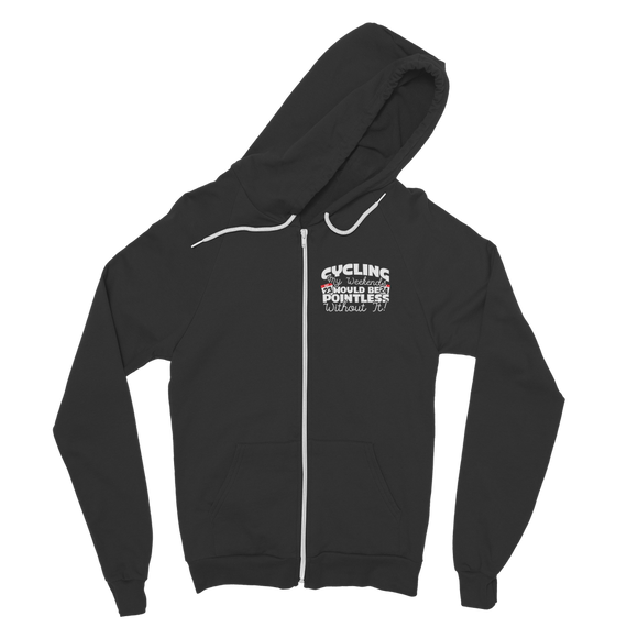 Cycling My Weekends Would Be Pointless Without it! Classic Adult Zip Hoodie