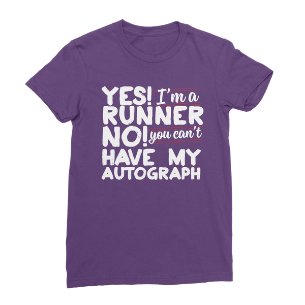 Yes I'm A Runner No You Can't Have My Autograph Classic Women's T-Shirt