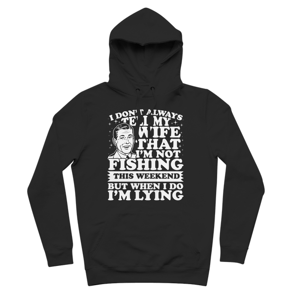 I Don't Always Tell My Wife That I'M Not Fishing This Weekend But When I Do I'M Lying Premium Adult Hoodie