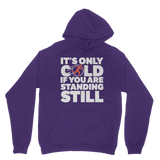 It's Only Cold If You Are Standing Still Classic Adult Hoodie
