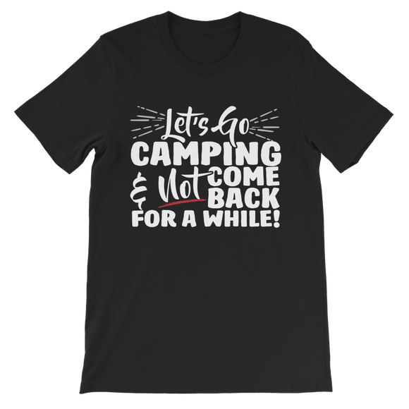 Lets Go Camping & Not Come Back For A While! Classic Kids T-Shirt