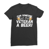 Can Someone Get This Veteran a Beer! Classic Women's T-Shirt