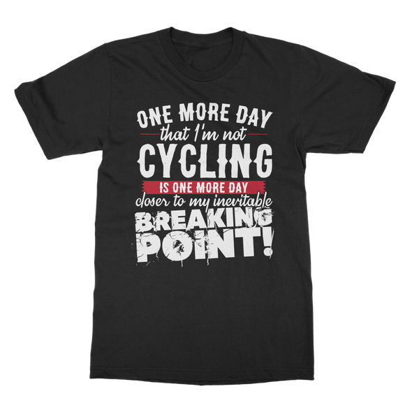 One More Day that I'm not Cycling is one more Day closer to my inevitable breaking point! Classic Adult T-Shirt