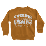 Cycling My Weekends Would Be Pointless Without it! Classic Kids Sweatshirt