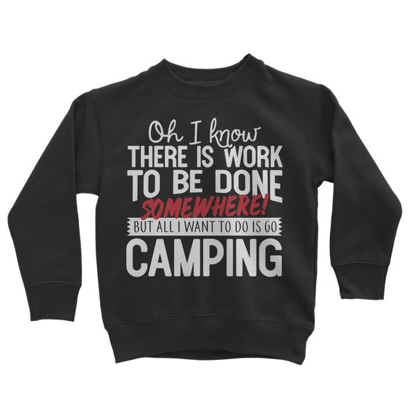 Oh I Know There is Work To Be Done Somewhere! But All I Want To Do Is Go Camping! Classic Kids Sweatshirt