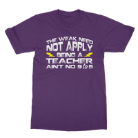 The Weak Need Not Apply Being a Teacher Aint No 9 to 5 Classic Adult T-Shirt