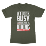If I Look Busy Don't Disturb Me Unless You Plan To Take Me Hiking Seriously. Only Hiking Classic Adult T-Shirt