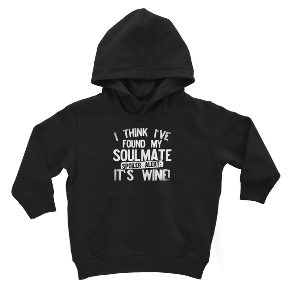 I Think Ive Found My Soulmate Spoiler Alert its Wine Classic Kids Hoodie