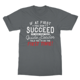 If At First You Don't Succeed Try Doing What Your Guide Leader Told You To Do Classic Adult T-Shirt