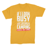 If I Look Busy Don't Disturb Me Unless You Plan To Take Me Camping Seriously. Only Camping Premium Jersey Men's T-Shirt