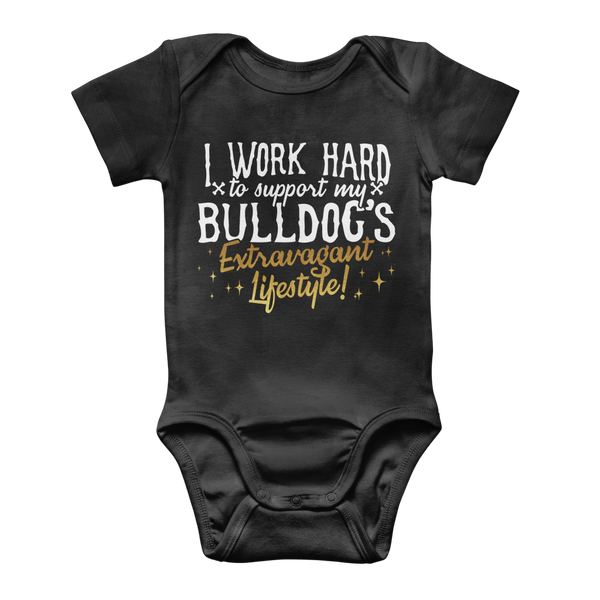 I Work Hard To Support my Bulldog's Extravagant Lifestyle Classic Baby Onesie Bodysuit